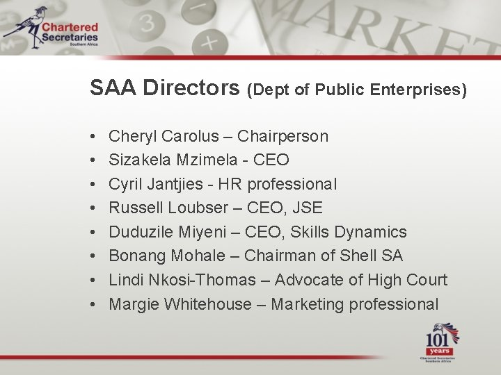 SAA Directors (Dept of Public Enterprises) • • Cheryl Carolus – Chairperson Sizakela Mzimela