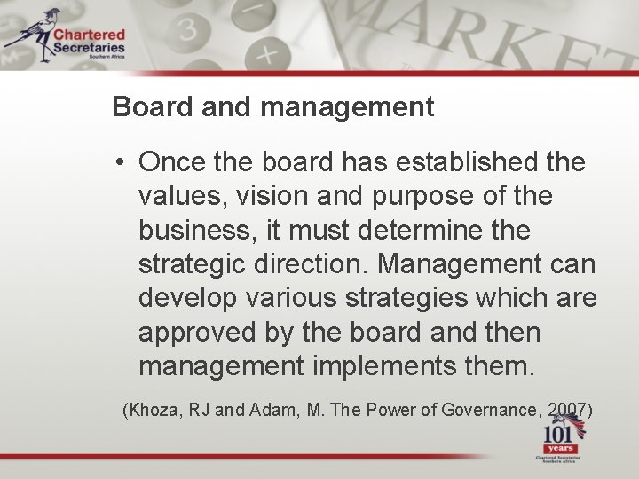 Board and management • Once the board has established the values, vision and purpose