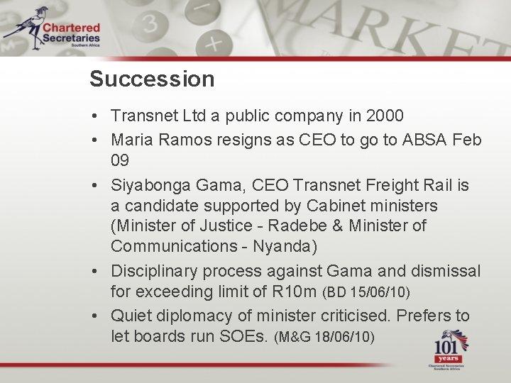 Succession • Transnet Ltd a public company in 2000 • Maria Ramos resigns as