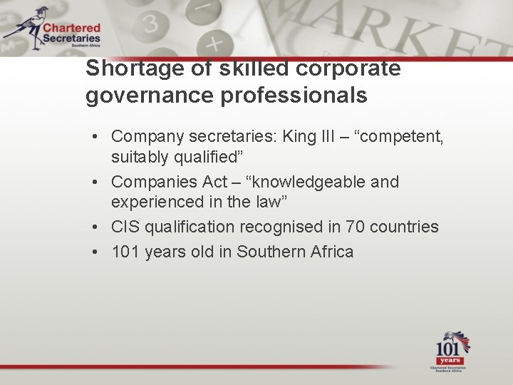 """Shortage of skilled corporate governance professionals • Company secretaries: King III – """"competent, suitably"""