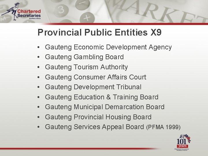 Provincial Public Entities X 9 • • • Gauteng Economic Development Agency Gauteng Gambling