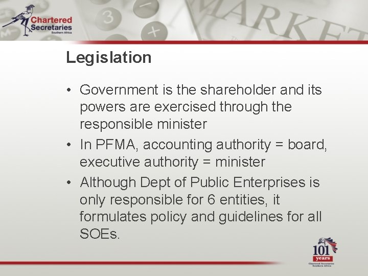 Legislation • Government is the shareholder and its powers are exercised through the responsible