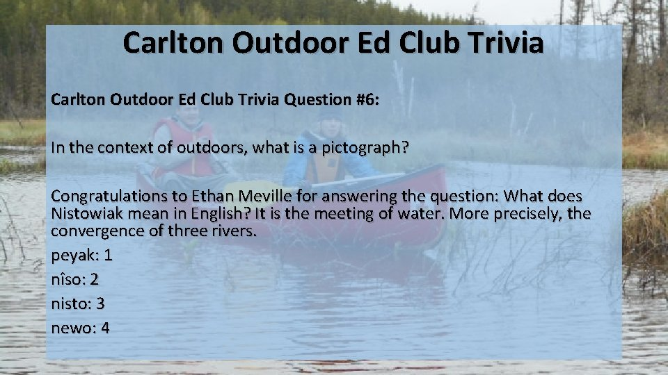 Carlton Outdoor Ed Club Trivia Question #6: In the context of outdoors, what is
