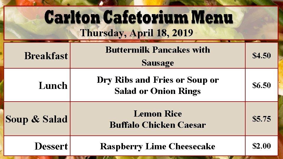 Thursday, April 18, 2019 Breakfast Lunch Soup & Salad Dessert Buttermilk Pancakes with Sausage