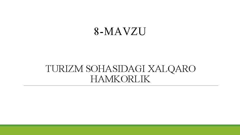 8 -MAVZU TURIZM SOHASIDAGI XALQARO HAMKORLIK