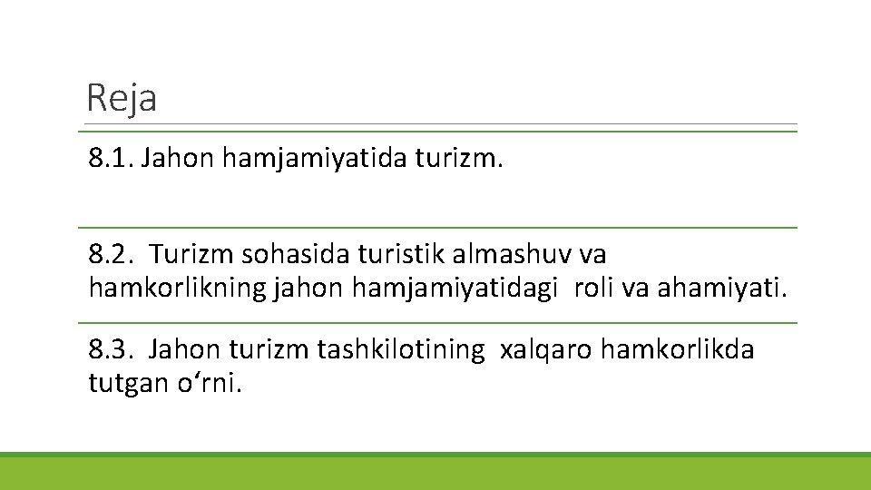 Reja 8. 1. Jahon hamjamiyatida turizm. 8. 2. Turizm sohasida turistik almashuv va hamkorlikning