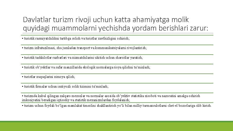 Davlatlar turizm rivoji uchun katta ahamiyatga molik quyidagi muammolarni yechishda yordam berishlari zarur: •