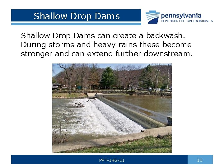 Shallow Drop Dams can create a backwash. During storms and heavy rains these become
