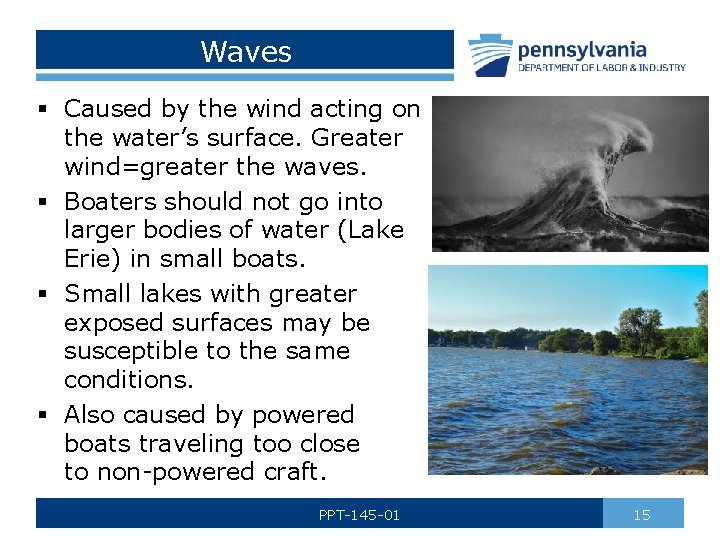 Waves § Caused by the wind acting on the water's surface. Greater wind=greater the
