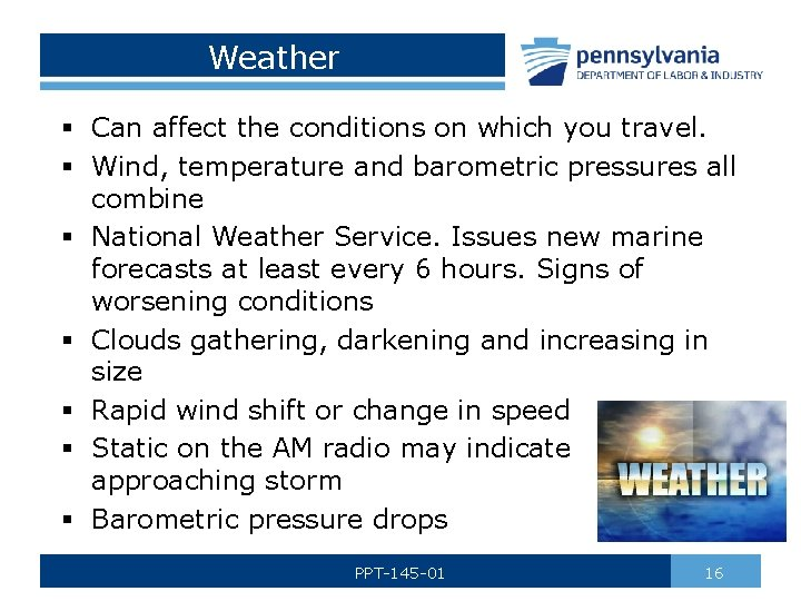 Weather § Can affect the conditions on which you travel. § Wind, temperature and