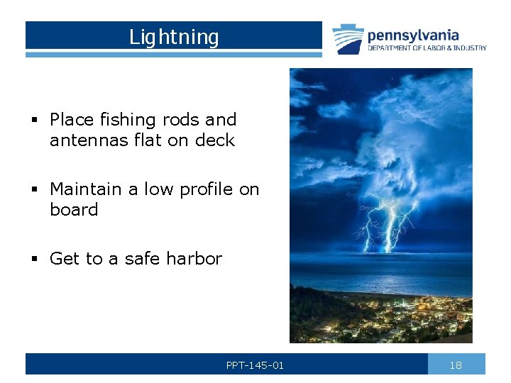 Lightning § Place fishing rods and antennas flat on deck § Maintain a low