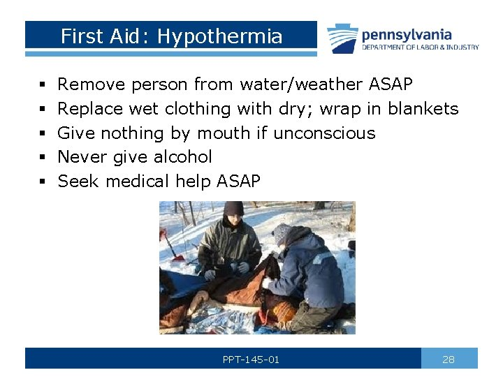 First Aid: Hypothermia § § § Remove person from water/weather ASAP Replace wet clothing