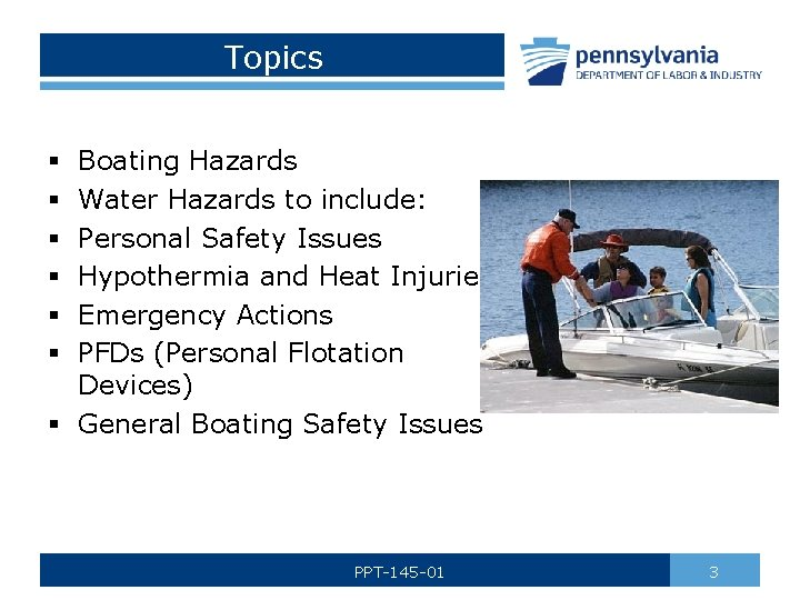 Topics Boating Hazards Water Hazards to include: Personal Safety Issues Hypothermia and Heat Injuries