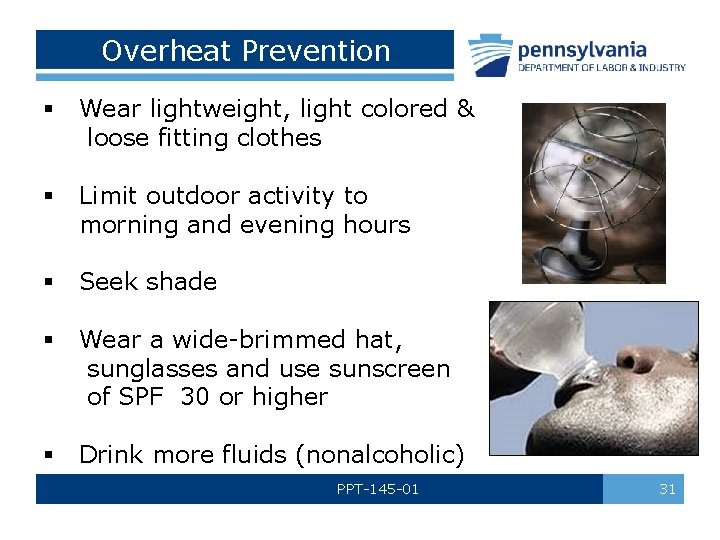 Overheat Prevention § Wear lightweight, light colored & loose fitting clothes § Limit outdoor