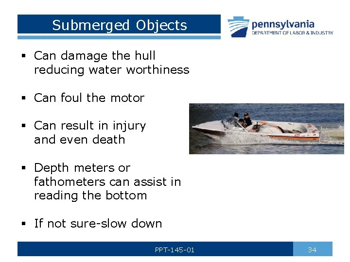 Submerged Objects § Can damage the hull reducing water worthiness § Can foul the