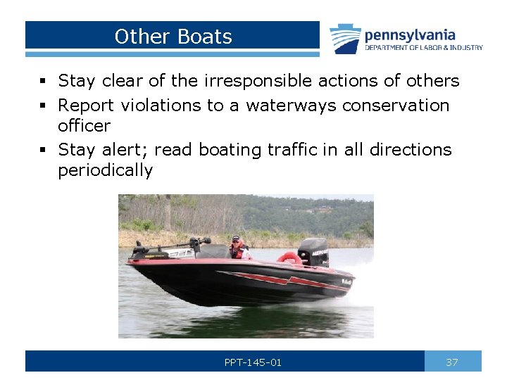 Other Boats § Stay clear of the irresponsible actions of others § Report violations