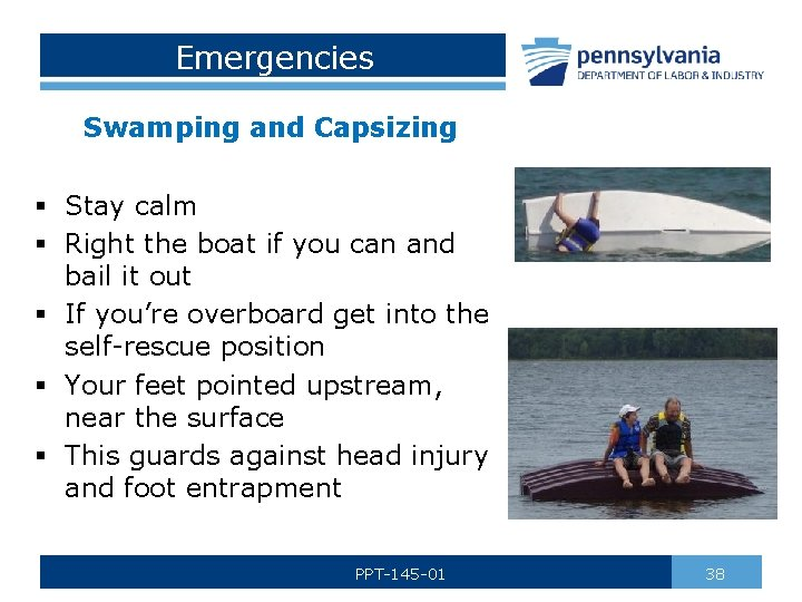 Emergencies Swamping and Capsizing § Stay calm § Right the boat if you can
