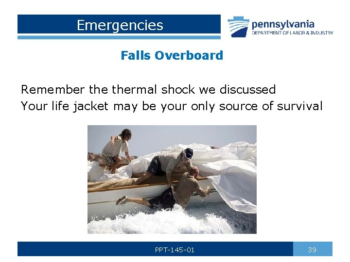 Emergencies Falls Overboard Remember thermal shock we discussed Your life jacket may be your