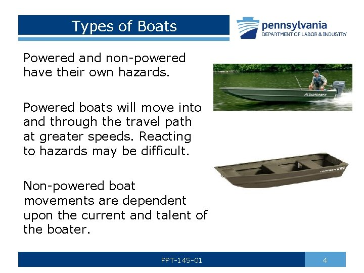 Types of Boats Powered and non-powered have their own hazards. Powered boats will move