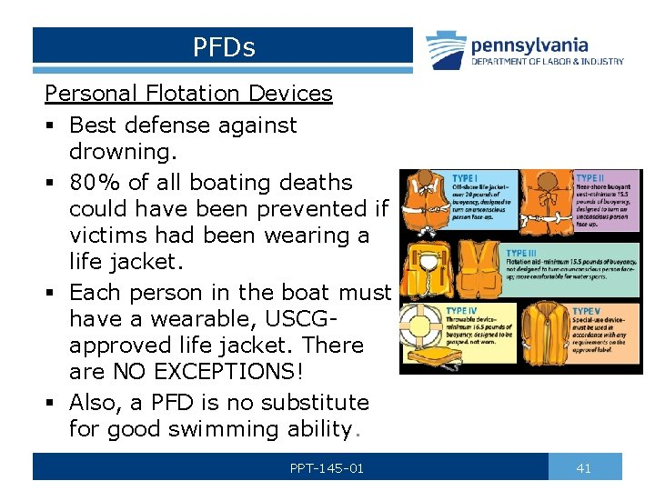 PFDs Personal Flotation Devices § Best defense against drowning. § 80% of all boating