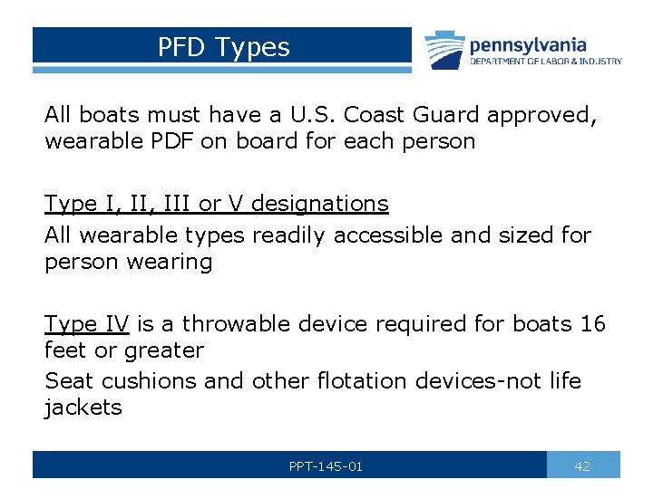 PFD Types All boats must have a U. S. Coast Guard approved, wearable PDF