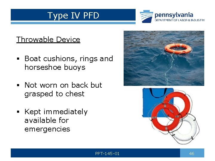 Type IV PFD Throwable Device § Boat cushions, rings and horseshoe buoys § Not