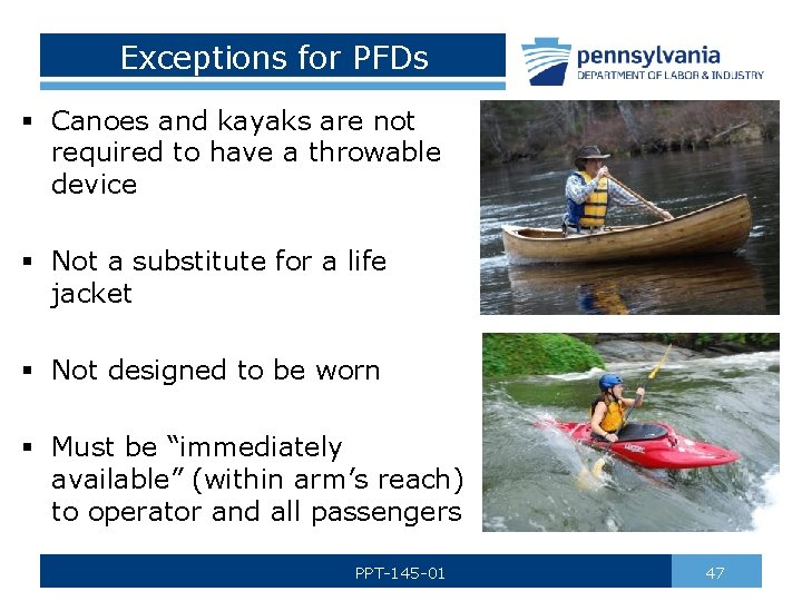Exceptions for PFDs § Canoes and kayaks are not required to have a throwable