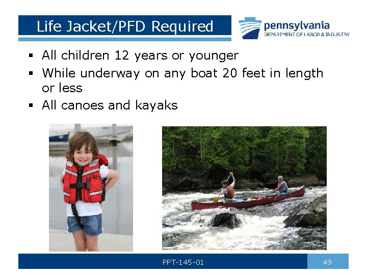 Life Jacket/PFD Required § All children 12 years or younger § While underway on
