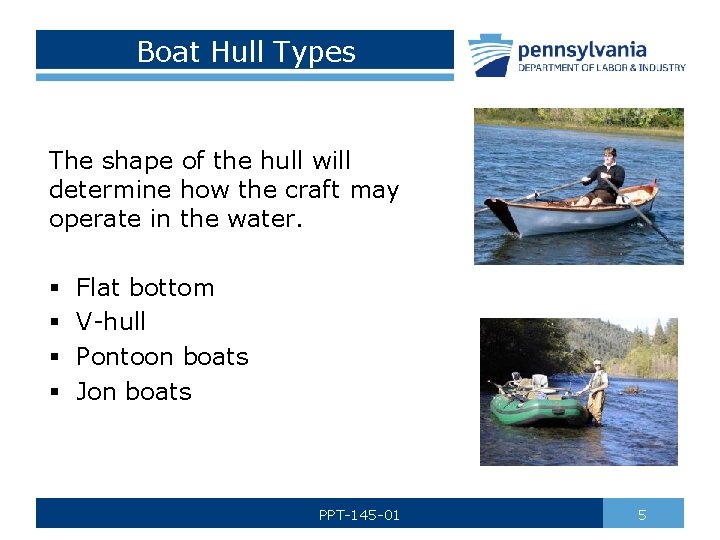 Boat Hull Types The shape of the hull will determine how the craft may