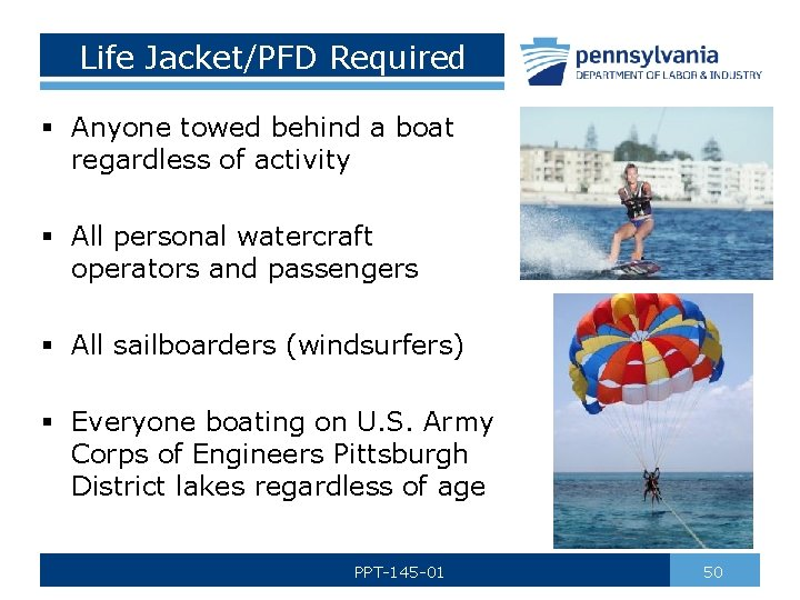 Life Jacket/PFD Required § Anyone towed behind a boat regardless of activity § All