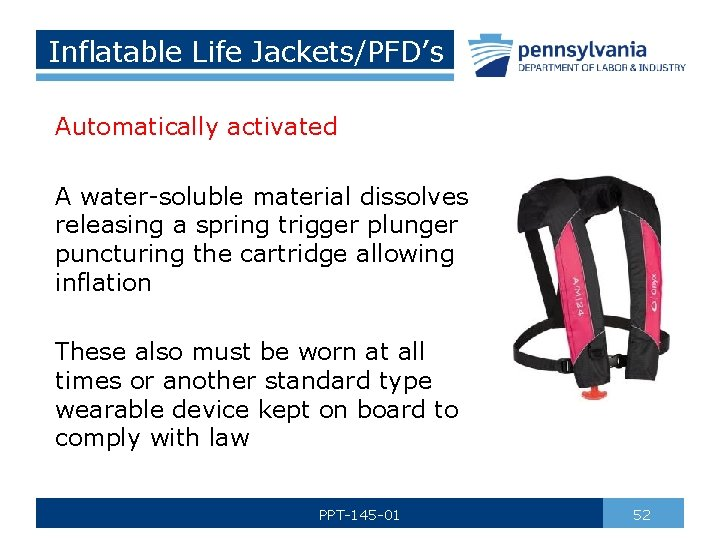 Inflatable Life Jackets/PFD's Automatically activated A water-soluble material dissolves releasing a spring trigger plunger