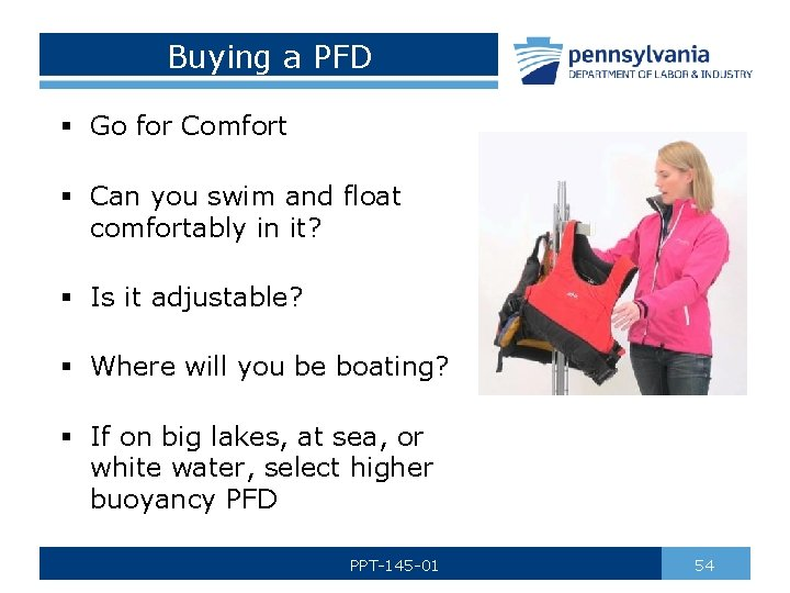Buying a PFD § Go for Comfort § Can you swim and float comfortably