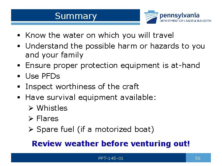 Summary § Know the water on which you will travel § Understand the possible