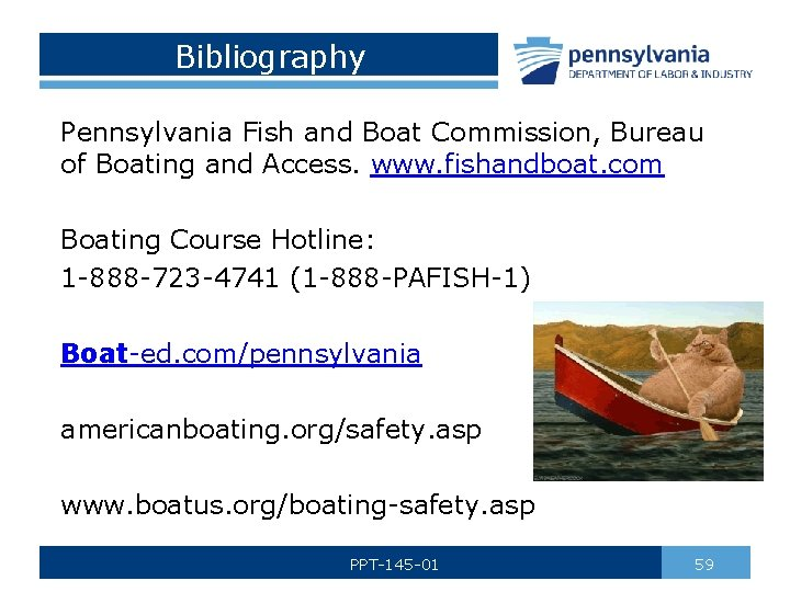 Bibliography Pennsylvania Fish and Boat Commission, Bureau of Boating and Access. www. fishandboat. com