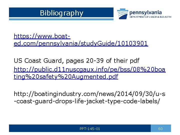Bibliography https: //www. boated. com/pennsylvania/study. Guide/10103901 US Coast Guard, pages 20 -39 of their