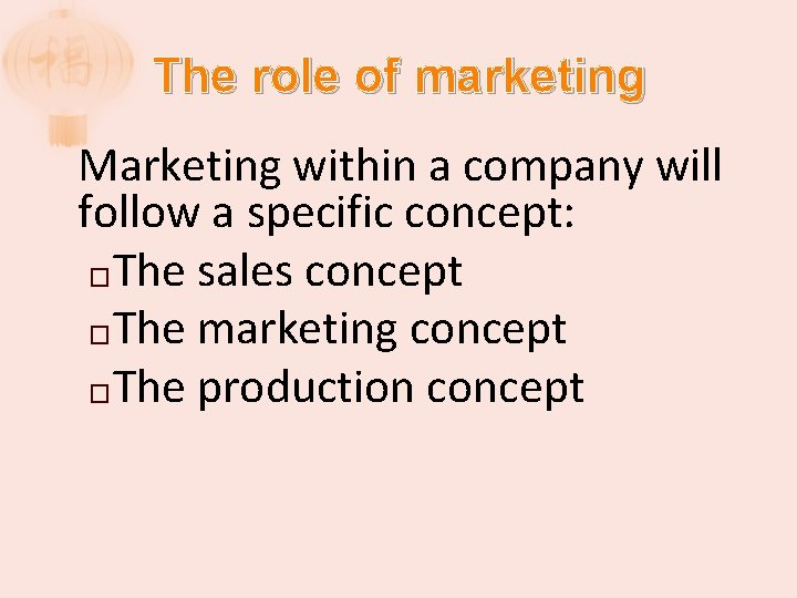 The role of marketing Marketing within a company will follow a specific concept: �The
