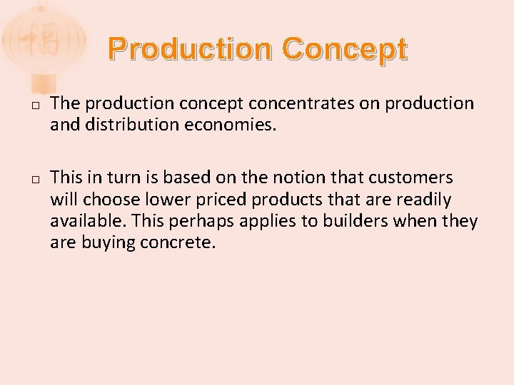 Production Concept � � The production concept concentrates on production and distribution economies. This
