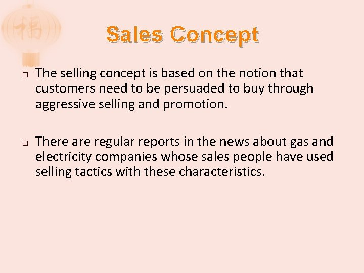 Sales Concept � � The selling concept is based on the notion that customers