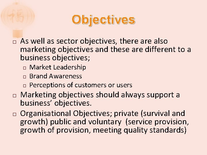 Objectives � As well as sector objectives, there also marketing objectives and these are