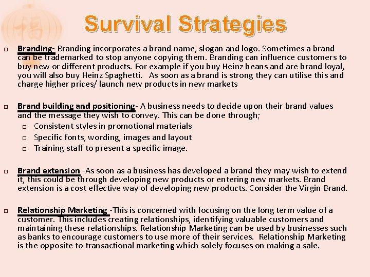 Survival Strategies � � Branding- Branding incorporates a brand name, slogan and logo. Sometimes