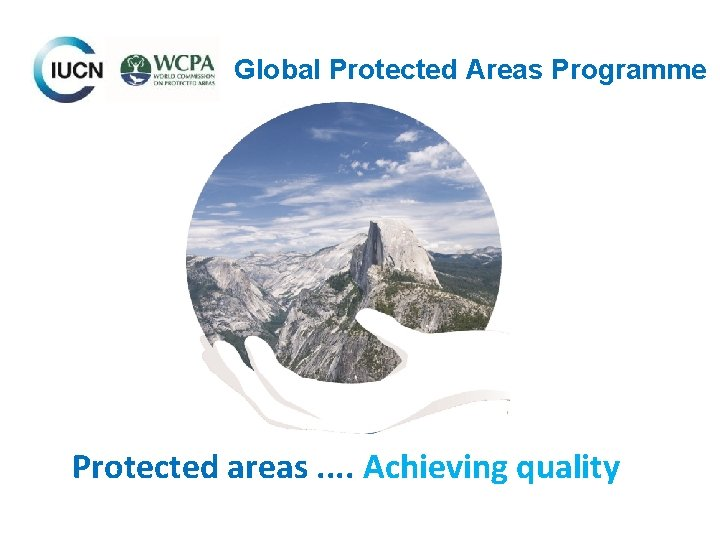 Global Protected Areas Programme Protected areas. . Achieving quality