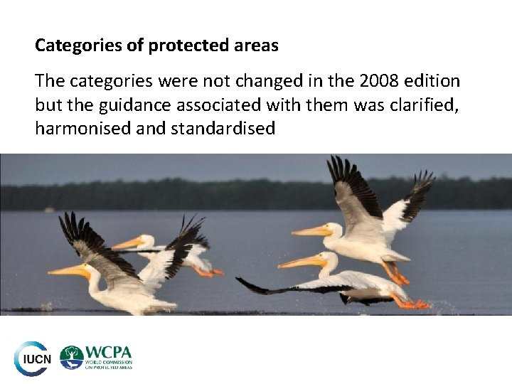Categories of protected areas The categories were not changed in the 2008 edition but