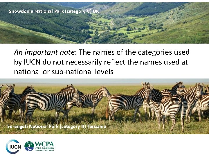 Snowdonia National Park (category V) UK An important note: The names of the categories