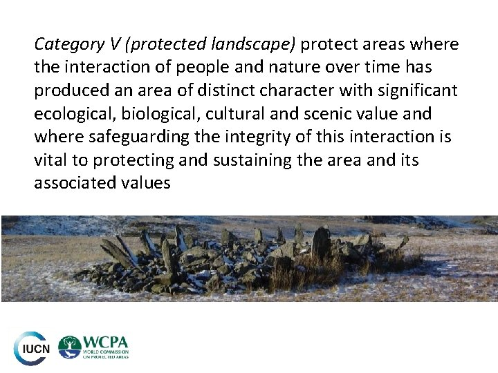 Category V (protected landscape) protect areas where the interaction of people and nature over