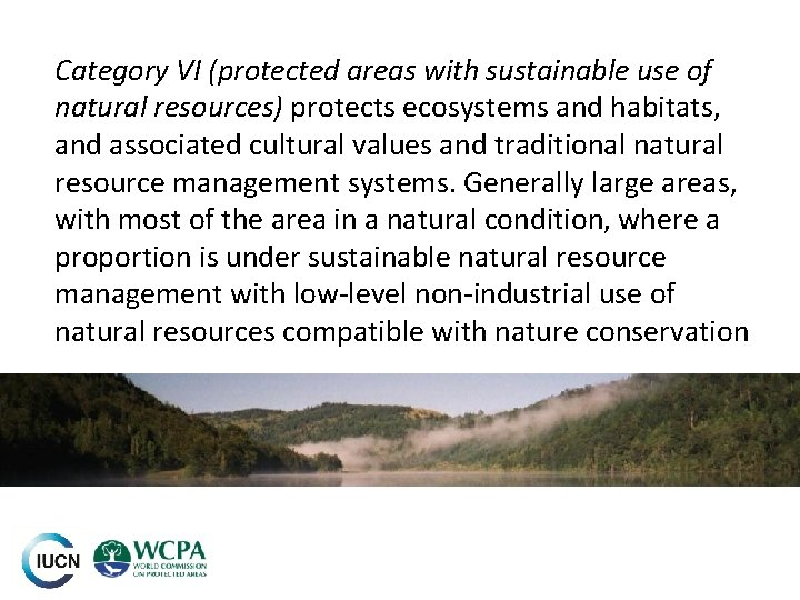 Category VI (protected areas with sustainable use of natural resources) protects ecosystems and habitats,