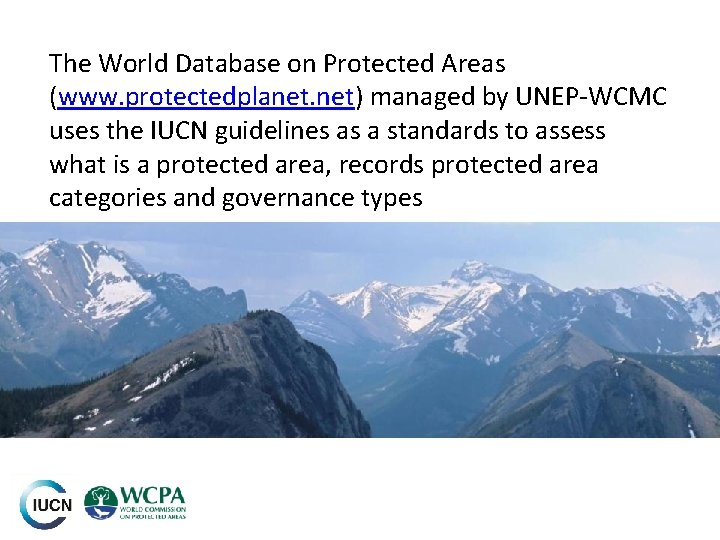The World Database on Protected Areas (www. protectedplanet. net) managed by UNEP-WCMC uses the