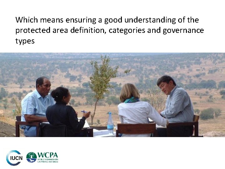 Which means ensuring a good understanding of the protected area definition, categories and governance