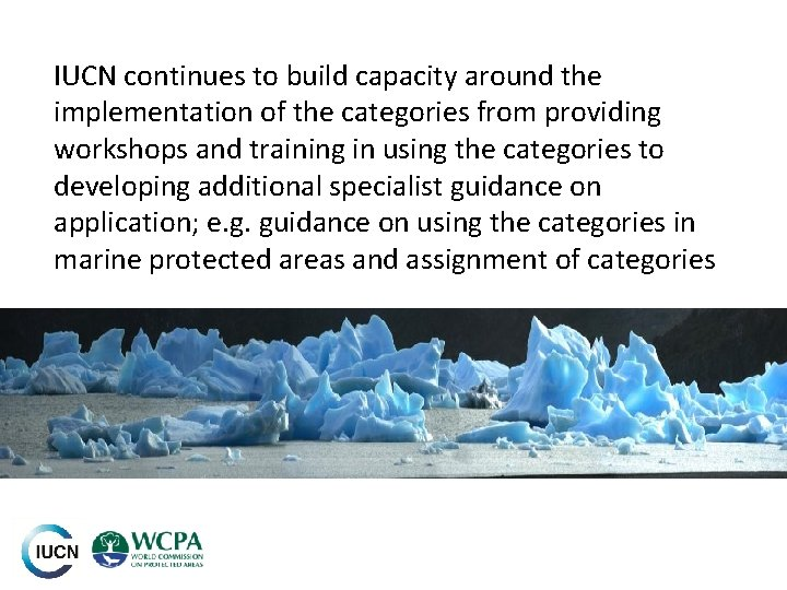 IUCN continues to build capacity around the implementation of the categories from providing workshops