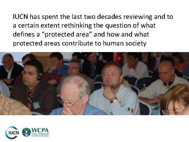 IUCN has spent the last two decades reviewing and to a certain extent rethinking