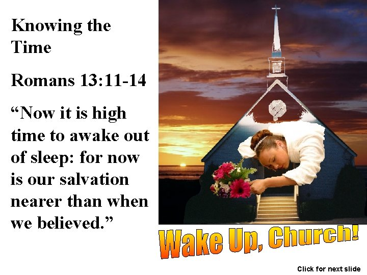"""Knowing the Time Romans 13: 11 -14 """"Now it is high time to awake"""